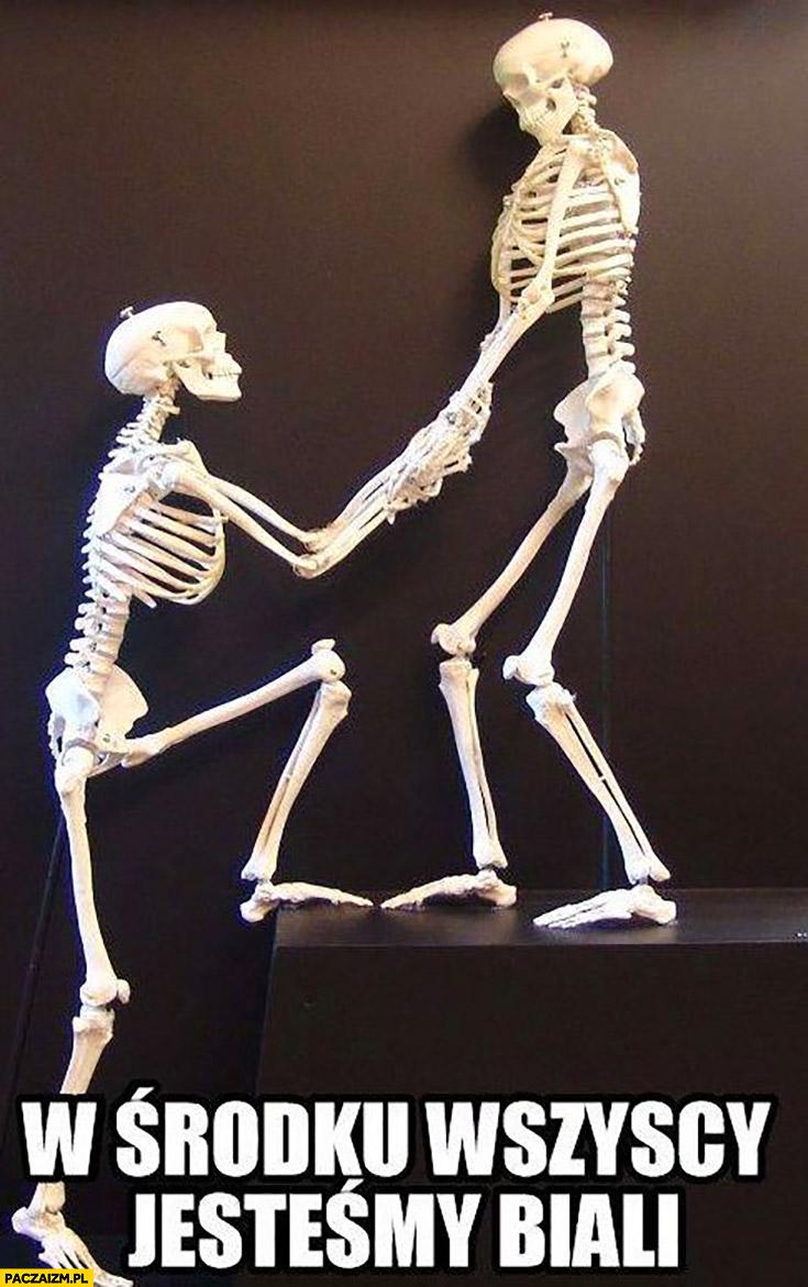W środku wszyscy jesteśmy biali białe kości kościotrup szkielet