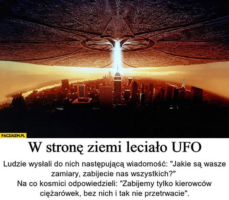 W stronę ziemi leciało UFO zabijemy tylko kierowców ciężarówek, bez nich i tak nie przetrwacie