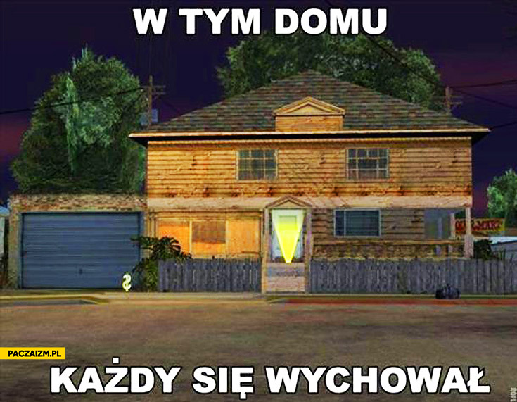 W tym domu każdy się wychował