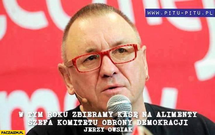 W tym roku zbieramy kasę na alimenty szefa KODu Kijowskiego Owsiak WOŚP