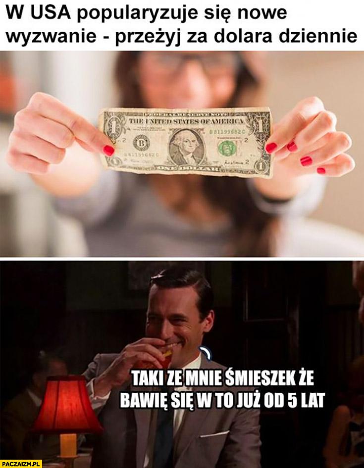 W USA popularyzuje się nowe wyzwanie przeżyj za dolara dziennie, taki ze mnie śmieszek, że bawię się w to już od 5 lat