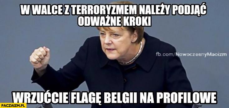 W walce z terroryzmem należy podjąć odważne kroki wrzućcie flagę Belgii na profilowe Angela Merkel