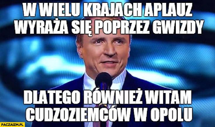 W wielu krajach aplauz wyraża się poprzez gwizdy dlatego również witam cudzoziemców w Opolu Jacek Kurski TVP