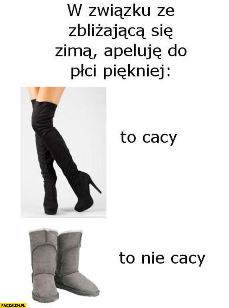 W związku ze zbliżającą się zimą apeluję do płci żeńskiej to cacy to nie cacy buty