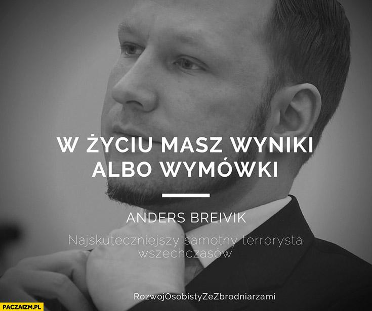 W życiu masz wyniki albo wymówki Anders Breivik cytat Rozwój osobisty ze zbrodniarzami
