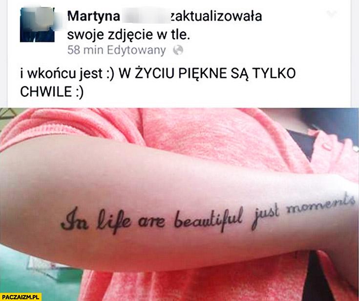 W życiu piękne są tylko chwile in life are beautiful just moments tatuaż