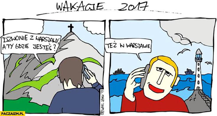 Wakacje 2017 dzwonię z Warszawy a Ty gdzie jesteś? Też w Warszawie góry morze