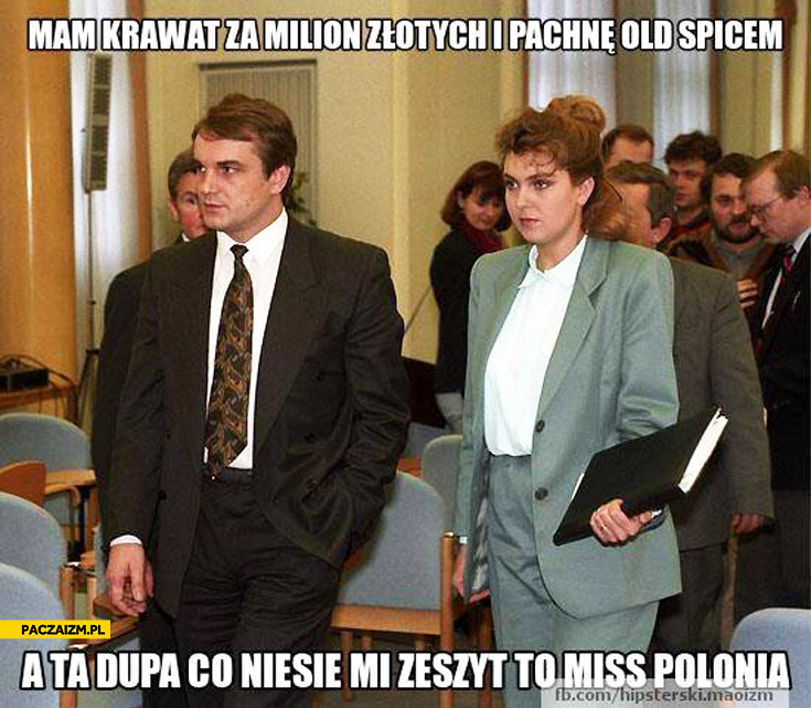 Waldemar Pawlak mam krawat za milion złotych i pachnę Old Spicem a zeszyt niesie mi miss polonia