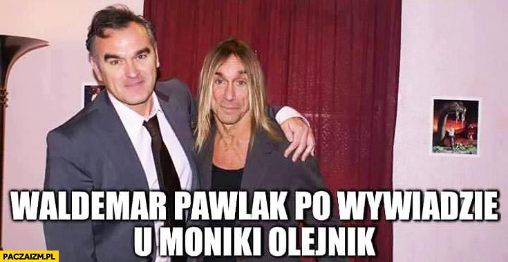 Waldemar Pawlak po wywiadzie u Moniki Olejnik Iggy Pop