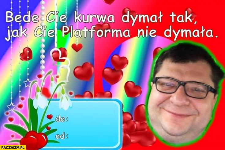 Walentynka Zbigniew Stonoga będę Cię kurna dymał tak jak Cię Platforma nie dymała
