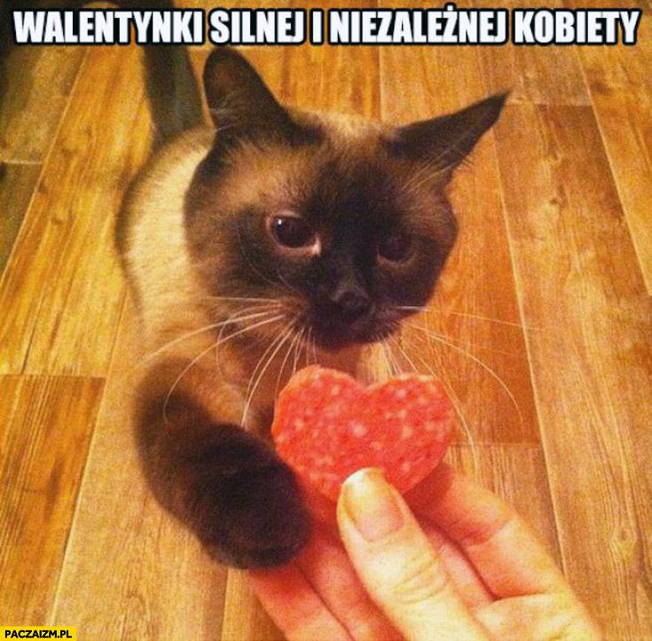 Walentynki silnej i niezależnej kobiety kot szynka serce