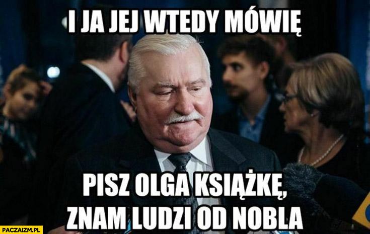 Wałęsa i ja jej wtedy mówię pisz Olga książkę, znam ludzi od nobla Tokarczuk