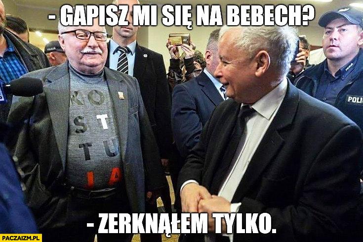 Wałęsa Kaczyński gapisz mi się na bebech? Zerknąłem tylko