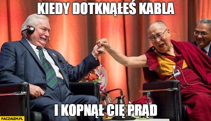 Wałęsa kiedy dotknąłeś kabla i kopnął Cię prąd Dalajlama