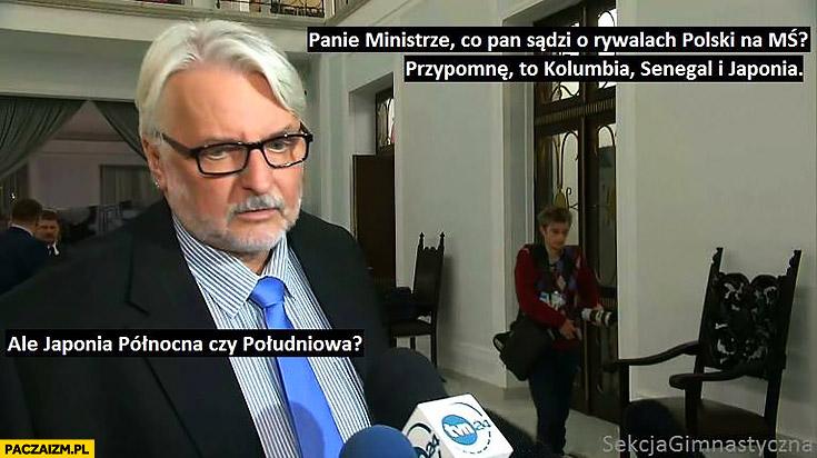 Waszczykowski co Pan sądzi o rywalach Polski na MŚ? Ale Japonia północna czy południowa Sekcja gimnastyczna