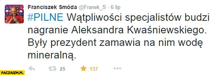 Wątpliwości specjalistów budzi nagranie Aleksandra Kwaśniewskiego były prezydent zamawia na nim wodę mineralną