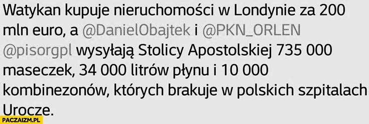 Watykan kupuje nieruchomości w Londynie za 200 mln EUR a PiS Orlen wysyłają tam maseczki, płyn i kombinezony których brakuje w polskich szpitalach, urocze