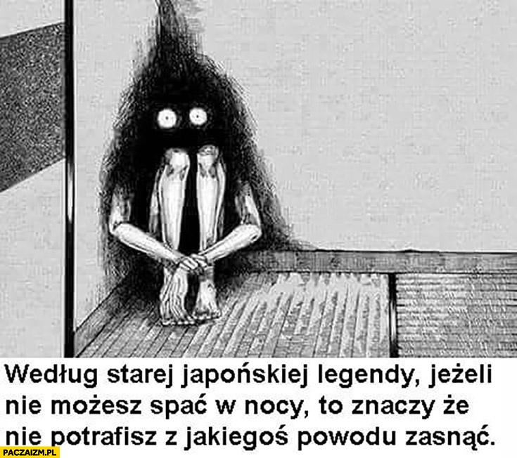 Według starej japońskiej legendy jeżeli nie możesz spać w nocy to znaczy, że nie potrafisz z jakiegoś powodu zasnąć
