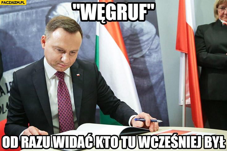 Węgruf od razu widać kto tu wcześniej był Andrzej Duda Komorowski