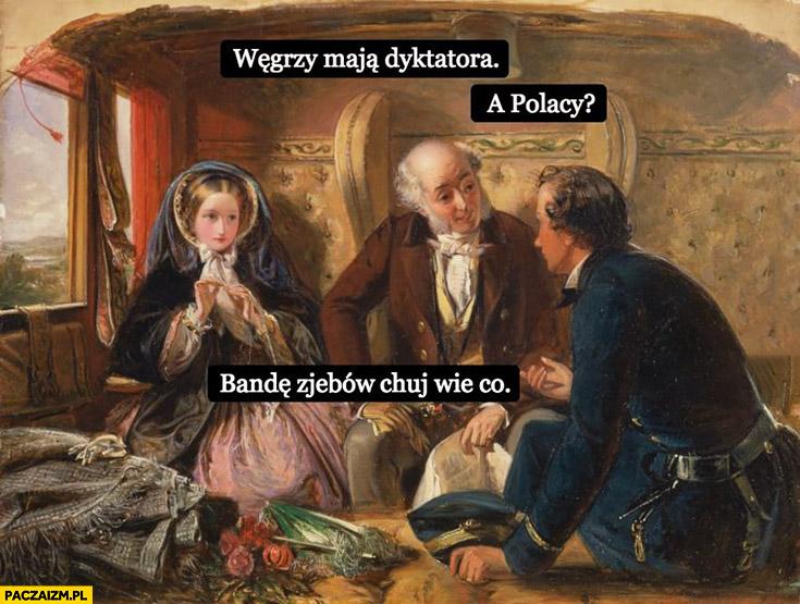 Węgrzy mają dyktatora a Polacy? Bandę zjebów kij wie co