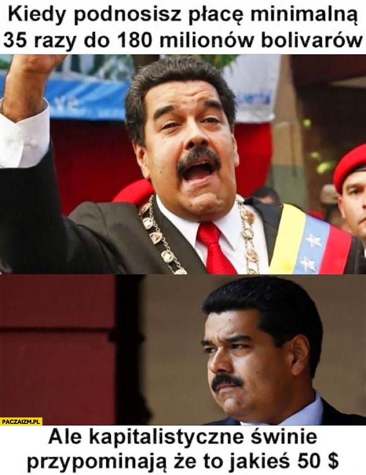 Wenezuela kiedy podnosisz płacę minimalną 35 razy do 180 milionów boliwarów ale kapitalistyczne świnie przypominają, że to jakieś 50 dolarów