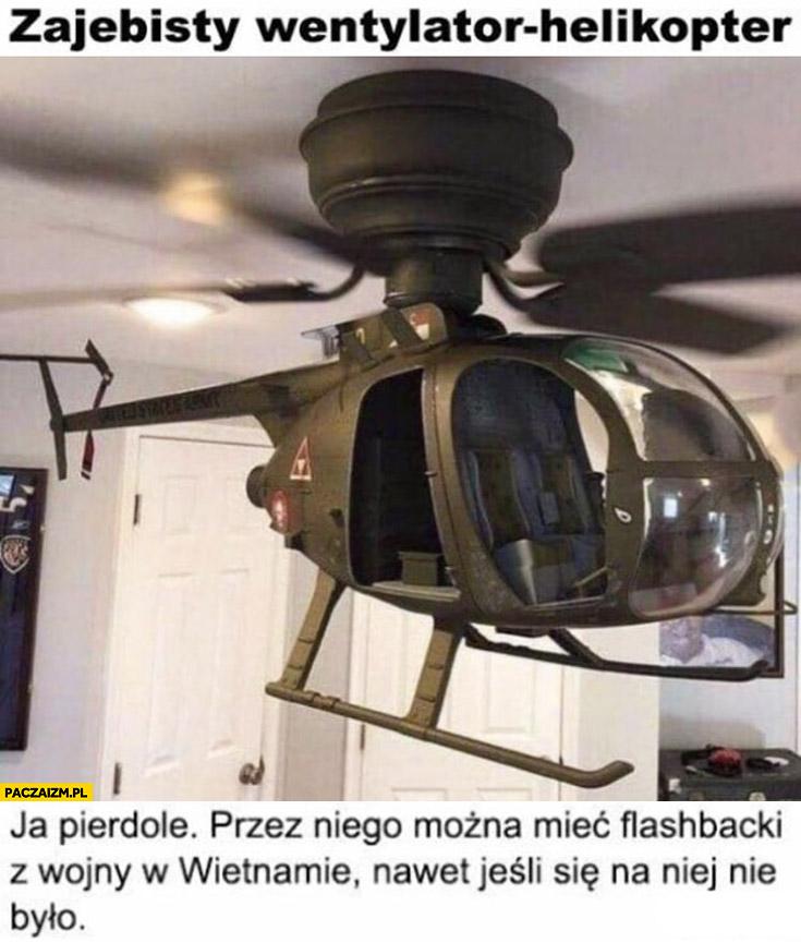 Wentylator helikopter przez niego można mieć flashbacki z wojny w Wietnamie nawet jeśli się na niej nie było