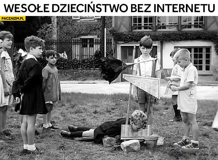 Wesołe dzieciństwo bez internetu gilotyna dzieci się bawią