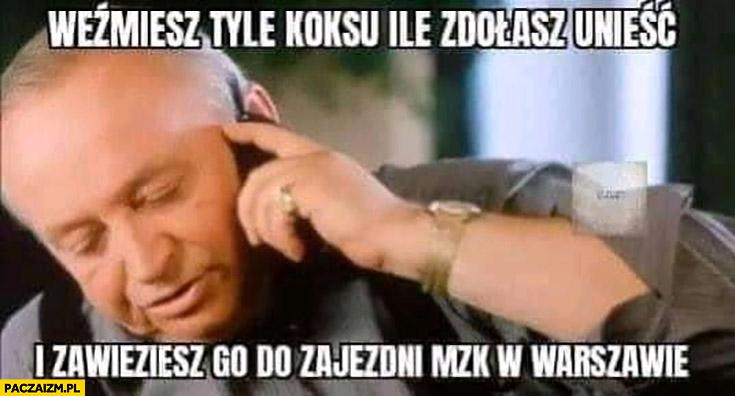 Weźmiesz tyle koksu ile zdołasz unieść i zawieziesz go do zajezdni MZK w Warszawie