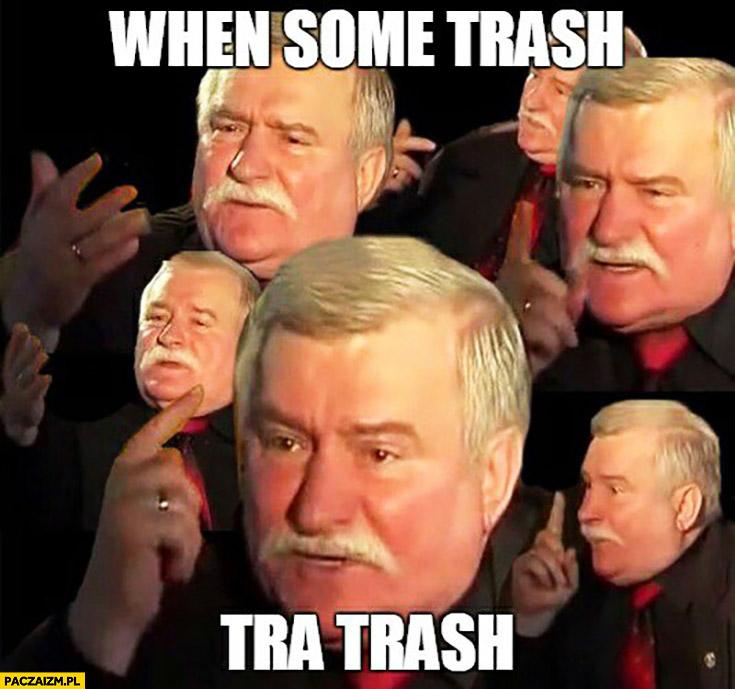 When some trash tra trash kiedy jakiś śmieć śmie śmieć Lech Wałęsa
