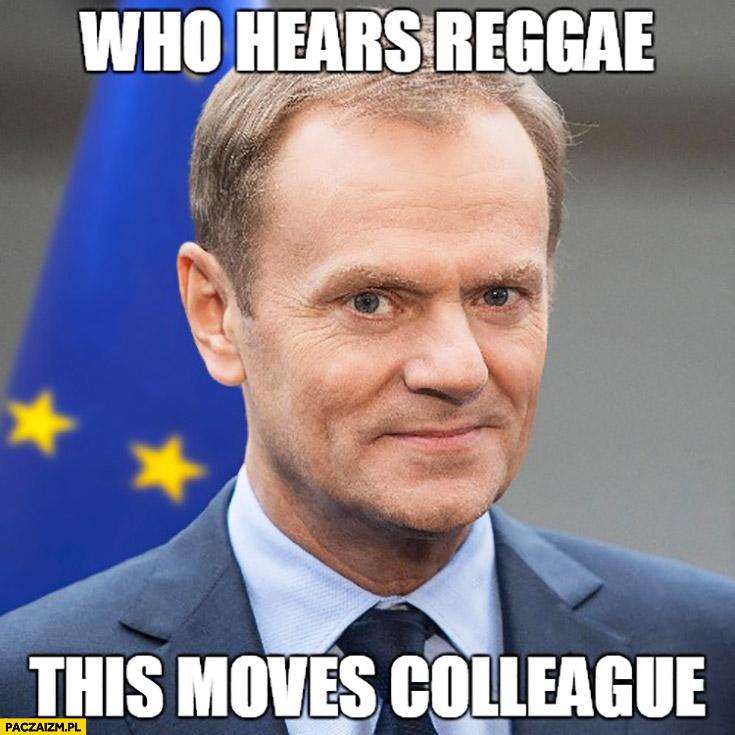 Who hears reggae this moves colleague. Angielski z Tuskiem kto słucha reggae