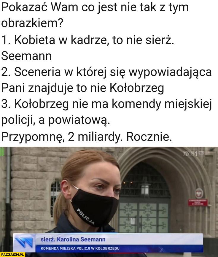 Wiadomości TVP kobieta to nie sierż. Seemann, miejsce to nie Kołobrzeg, policja jest powiatowa nie miejska 2 miliardy rocznie na tvp
