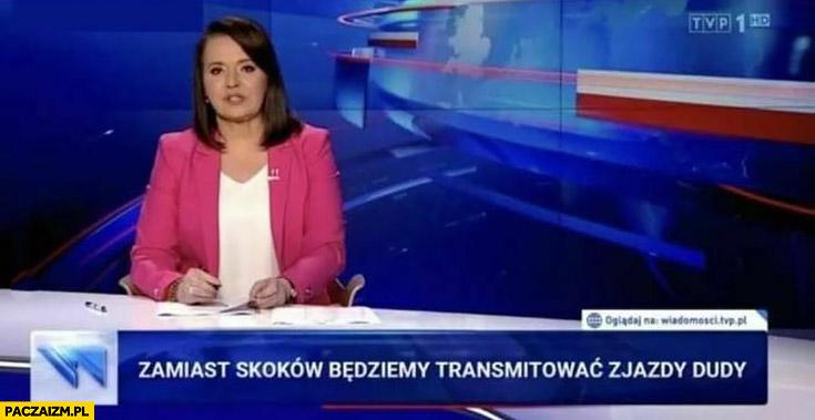 Wiadomości TVP zamiast skoków będziemy transmitować zjazdy Dudy