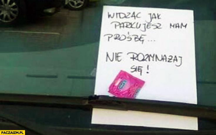 Widząc jak parkujesz mam prośbę nie rozmnażaj się kartka za wycieraczką