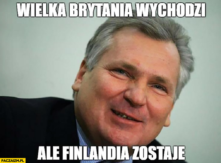 Wielka Brytania wychodzi ale Finlandia zostaje Kwaśniewski