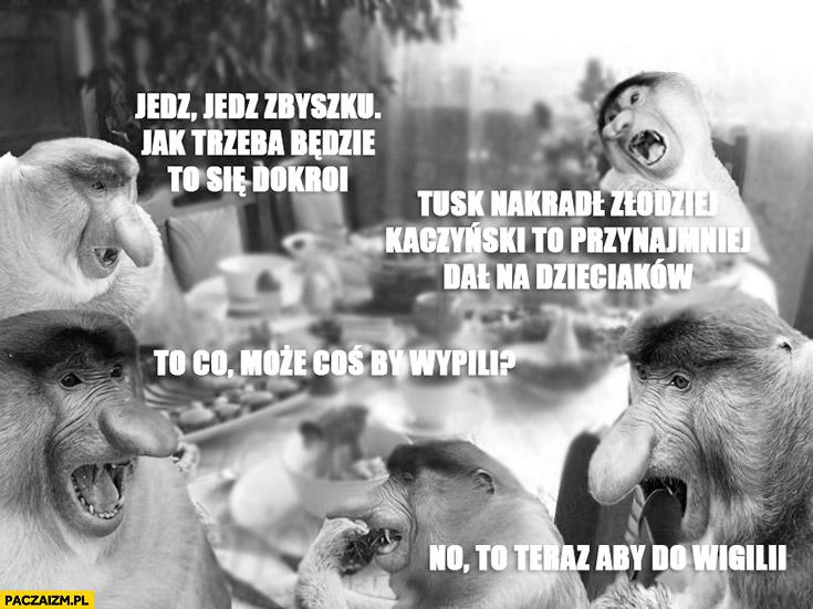 Wielkanoc typowy Polak nosacz: jedz Zbyszku, jak będzie trzeba to się dokroi, to co może coś by wypili ,no to teraz aby do Wigilii, Tusk nakradł Kaczyński przynajmniej dał