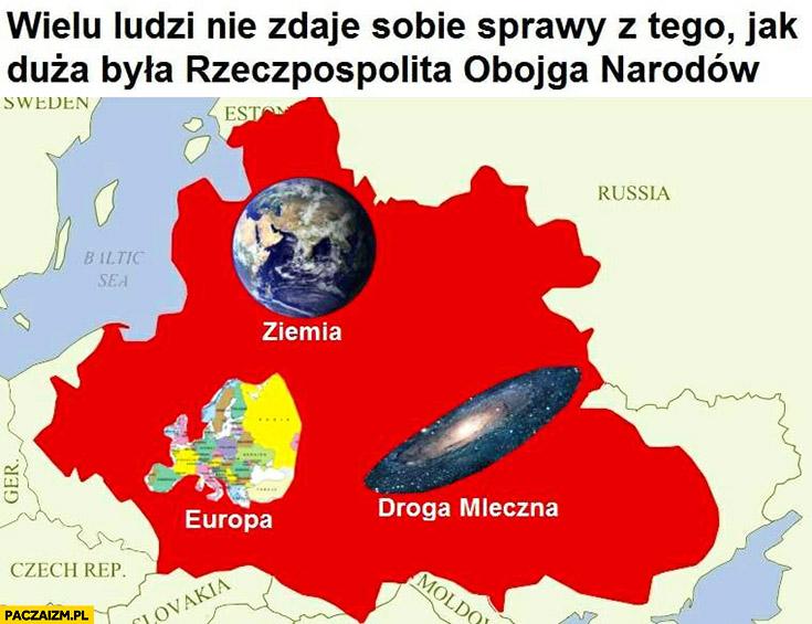 Wielu ludzi nie zdaje sobie sprawy z tego jak duża była rzeczpospolita obojga narodów porównanie: Ziemia, Europa, Droga Mleczna