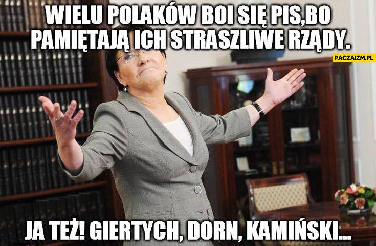 Wielu Polaków boi się PiS bo pamiętają ich straszliwe rządy. Ja też Giertych Dorn Kamiński Kopacz