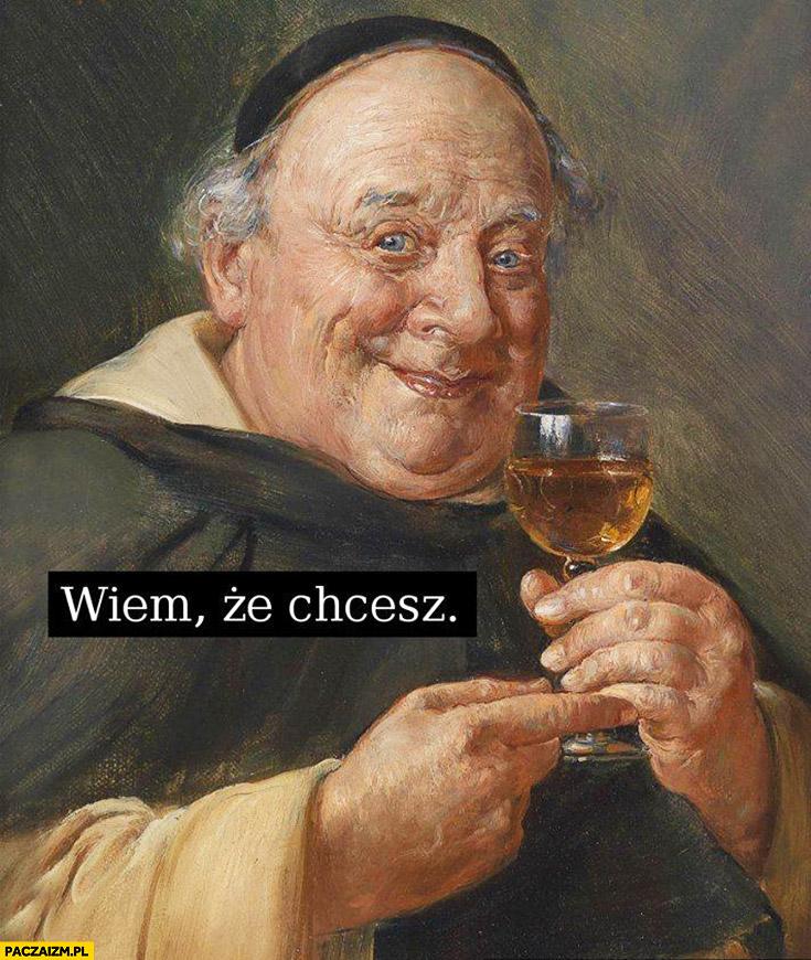 Wiem, że chcesz wino średniowieczne memy