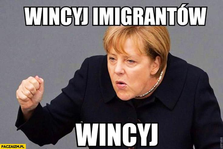 Wincyj imigrantów Angela Merkel