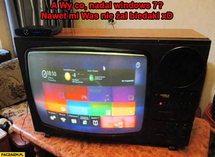 Windows 10 na starym telewizorze. A wy co, nadal Windows 7? Nawet mi was nie żal biedaki