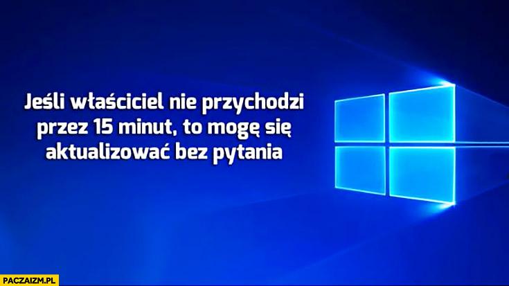 Windows jeśli właściciel nie przychodzi przez 15 minut to mogę się aktualizować bez pytania