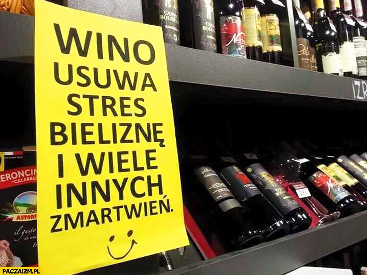 Wino usuwa stres, bieliznę i wiele innych zmartwień napis
