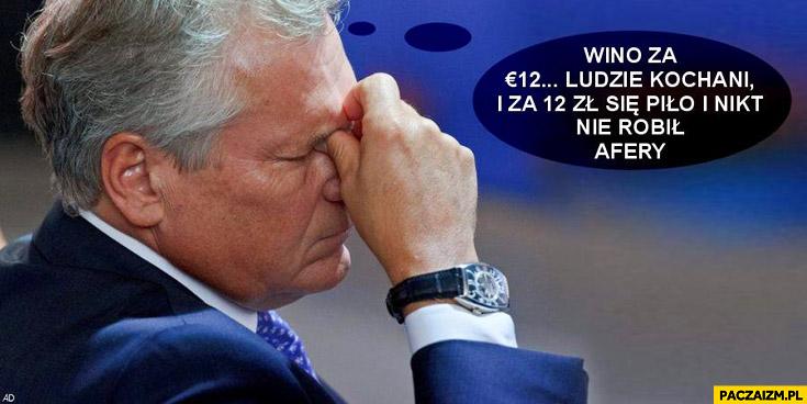 Wino za 12 euro ludzie kochani i za 12 zł się piło nikt nie robił afery Kwaśniewski