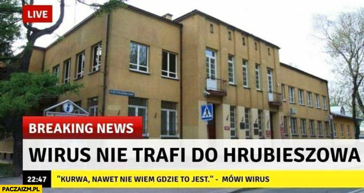 Wirus nie trafi do Hrubieszowa, nawet nie wiem gdzie to jest mówi wirus breaking news