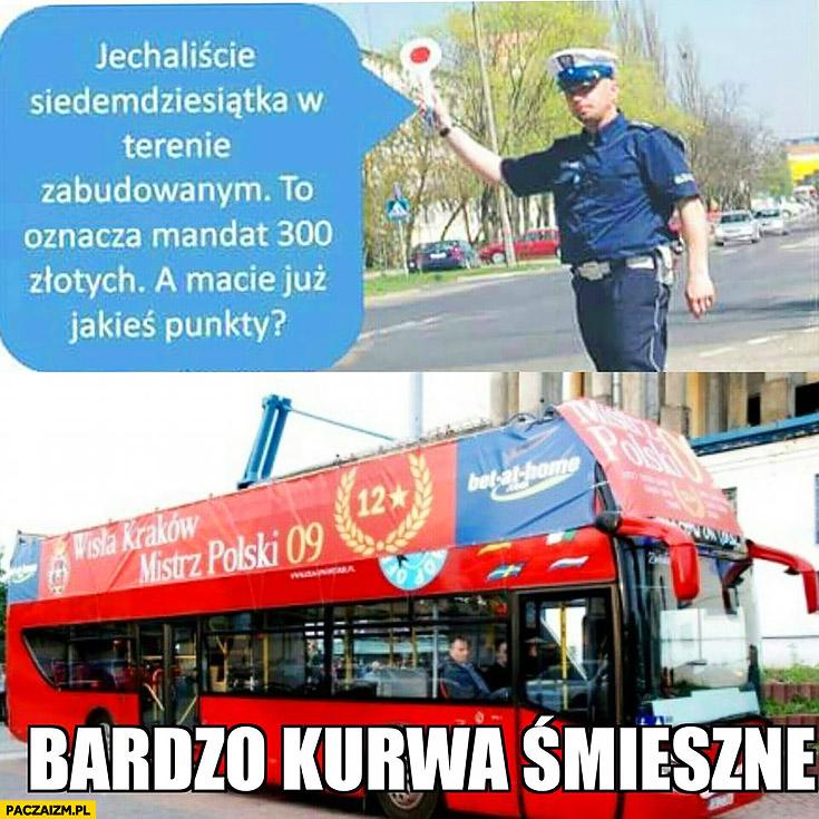 Wisła Kraków autobus policjant mandat 300 złotych, macie już jakieś punkty? Bardzo kurna śmieszne
