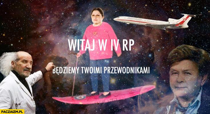 Witaj w 4 IV RP będziemy Twoimi przewodnikami Macierewicz Pawłowicz Szydło Kaczyński