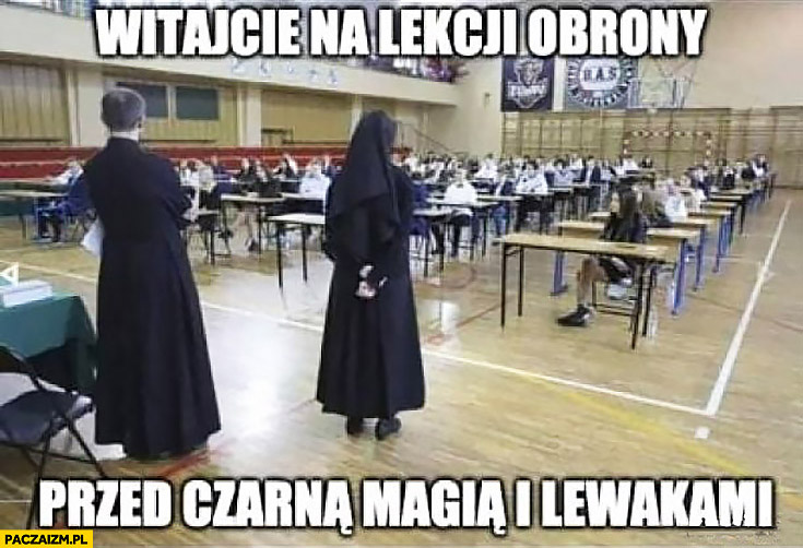 Witajcie na lekcji obrony przed czarną magia i lewakami ksiądz siostra zakonna