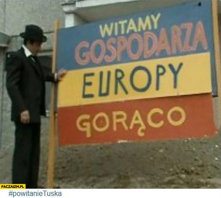 Witamy gospodarza Europy gorąco powitanie Tuska