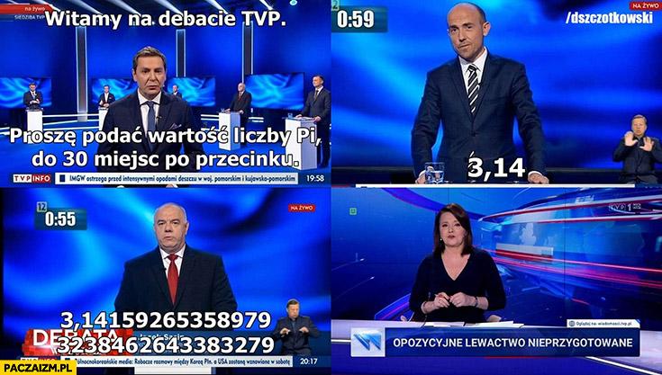 Witamy w debacie TVP proszę podać wartość liczby Pi do 30 miejsc po przecinku PiS umie, PO nie. Opozycyjne lewactwo nieprzygotowane do debaty