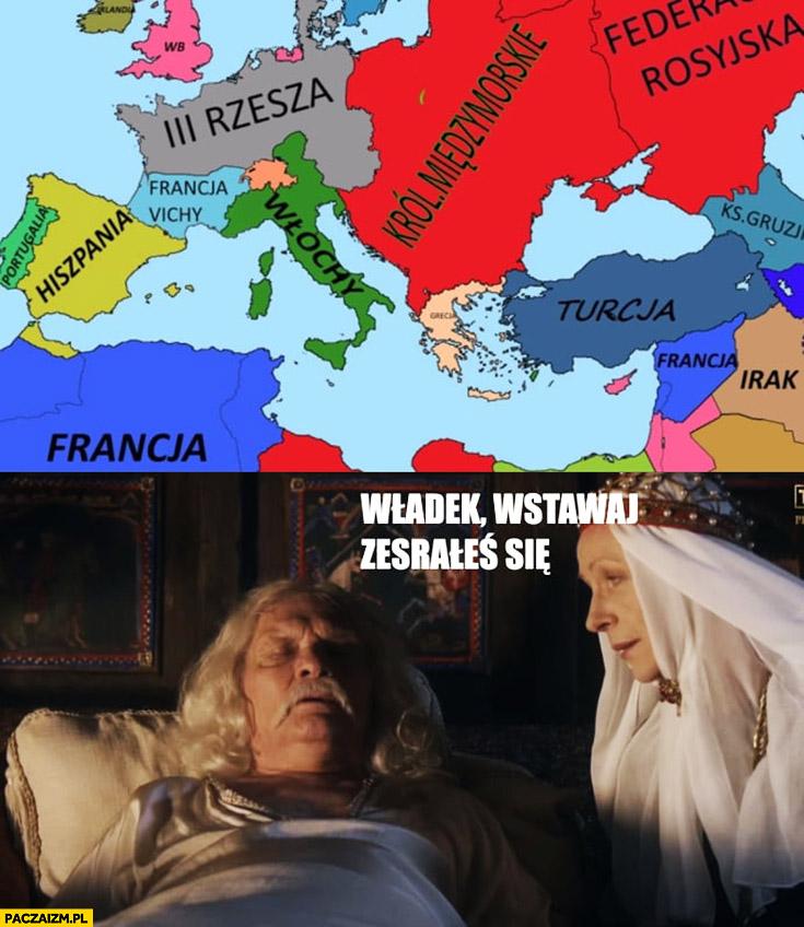 Władek wstawaj zesrałeś się mapa Europy Korona królów